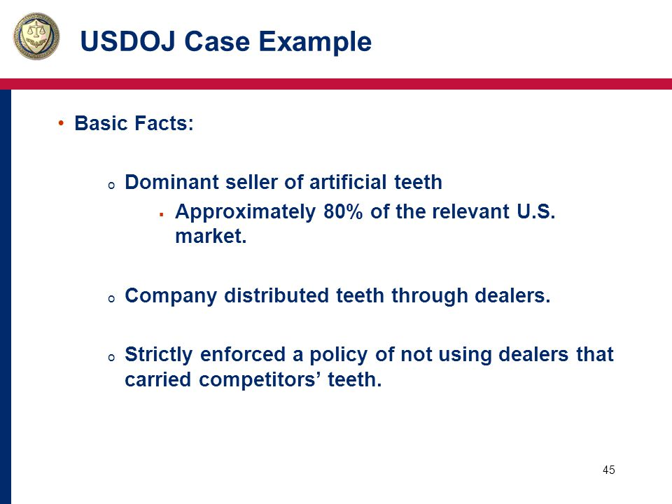 46 USDOJ Case Example USDOJ Allegations: o Restrictive distribution practices excluded competitors and maintained dominant position.