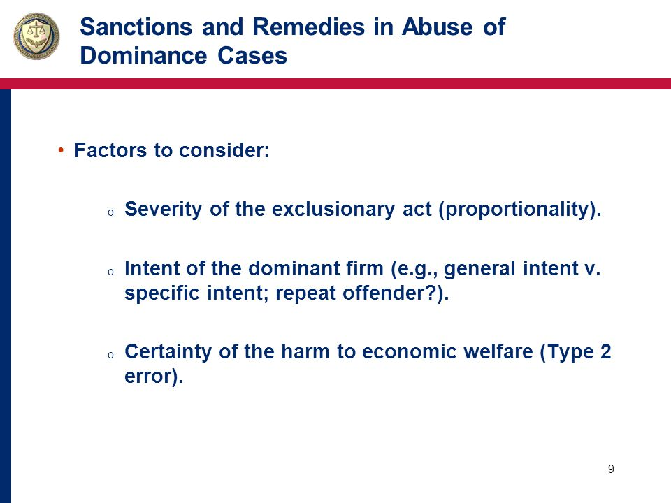 10 Sanctions and Remedies in Abuse of Dominance Cases Factors to consider (cont.) o Distribution of the harm from the exclusionary act (difficulty in identifying harmed parties).