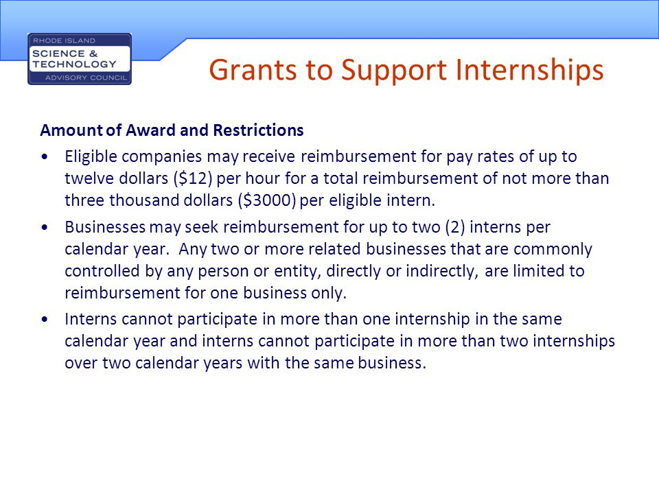 Grants to Support Internships Application Process Electronic application through the STAC website in advance of internship; Businesses must also submit an original Notarized Certification of Application; STAC will review applications to confirm compliance with the requirements stated in these Guidelines and has the discretion to request supplemental materials from applicants as part of its review; Applications will be reviewed on a rolling basis until available funding is exhausted.