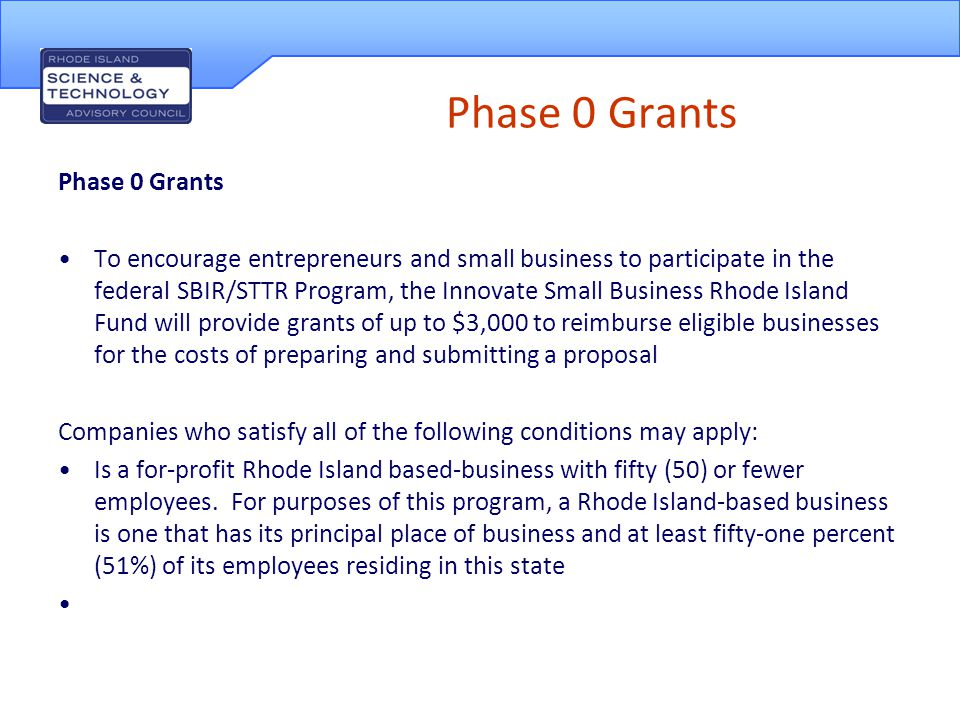 Phase 0 Grants Applicants may receive a grant as reimbursement for up to 50% of eligible direct costs up to a maximum of $3000.00 associated with preparing and submitting a Phase I SBIR/STTR grant application.