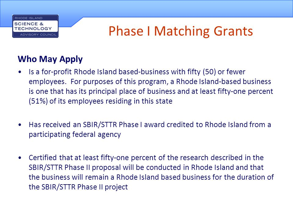 Phase I Matching Grants Amount of Award and Restrictions Applicants may receive a matching grant of 30% of the amount of the recipient's federal award with a maximum matching grant not to exceed $45,000.