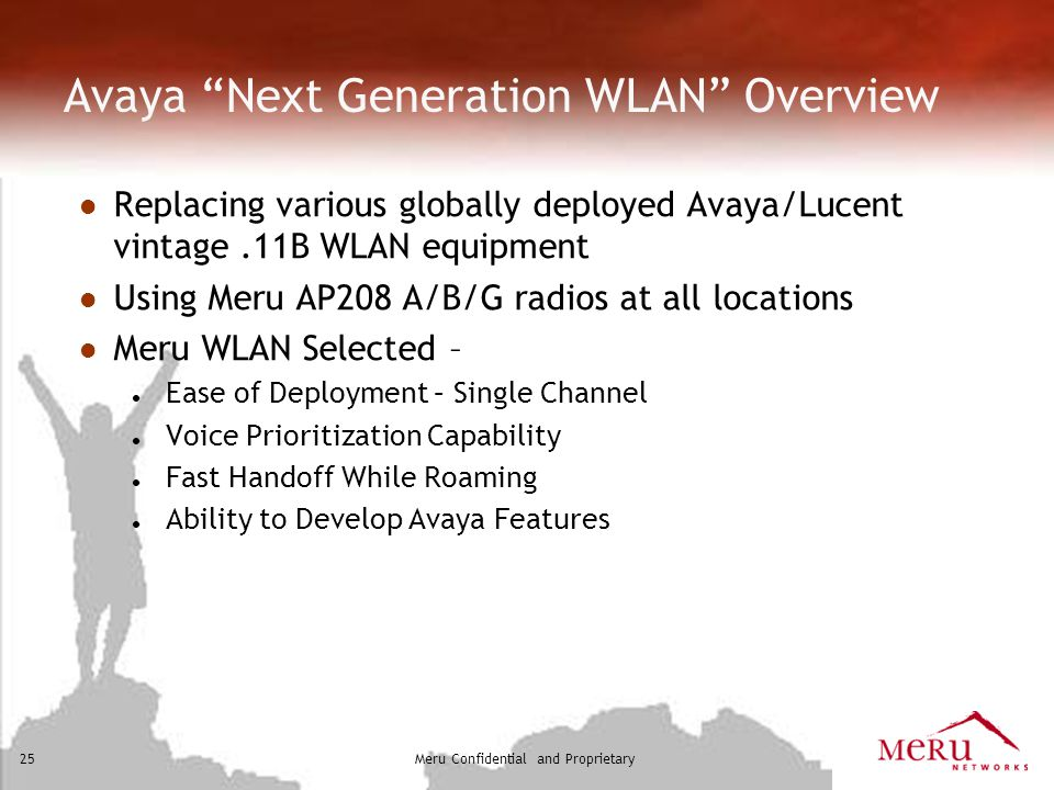 Meru Confidential and Proprietary26 Avaya SSID Architecture l employee l WPA2 Enterprise l Data (PC) traffic l guest l Open with Captive Portal l Non-employee Internet Access l GRE Tunnel to DMZ* l fmc l WPA2 Enterprise l Voice (Handheld) traffic – Separate Voice VLAN l Primarily used by Dual-Mode Nokia, Samsung 3631, and PDAs l Special SSIDs – As Needed l Product Testing l Limited Distribution Networks l Require Firewall Rules on Controller*