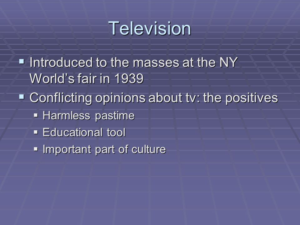 Television  The negatives:  Presents dangerously unrealistic picture of the world  Promotes violence  Waste of time