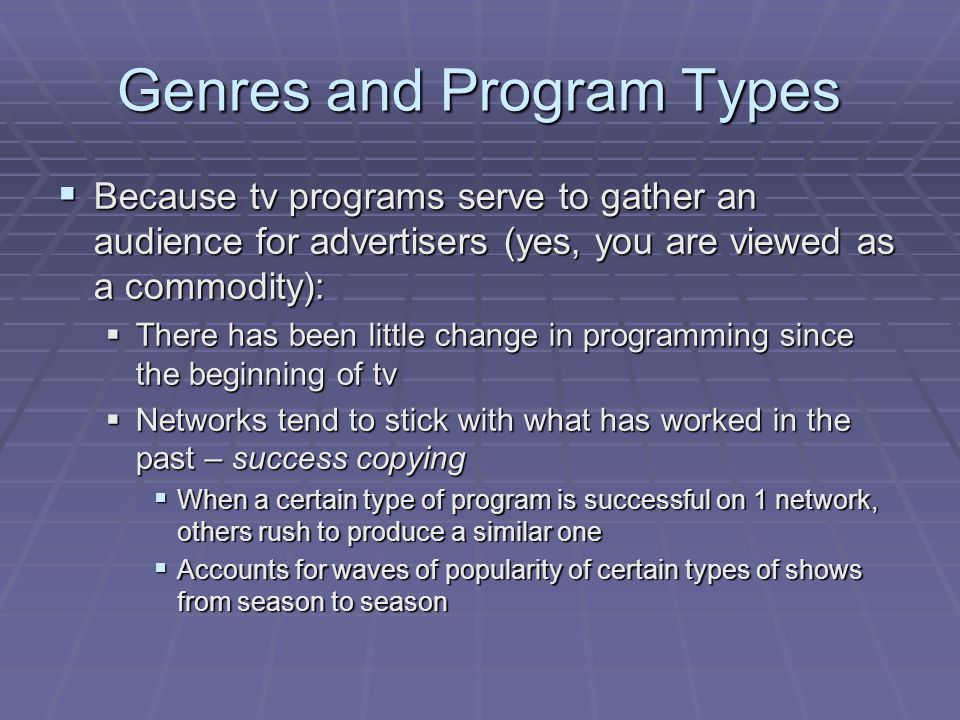 Genres and Program Types  Very few series last more than 3 yrs; many cancelled during 1 st yr.