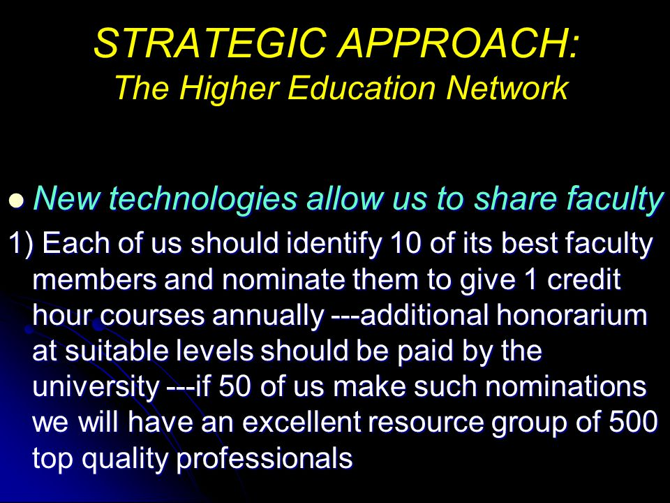 STRATEGIC APPROACH: The Higher Education Network 2) These courses should be directly related to the curricula being taught at the undergraduate and postgraduate levels 3) The courses should be followed by an examination under the supervision of the faculty member delivering the course 3) The courses should be followed by an examination under the supervision of the faculty member delivering the course 4) These courses recognised by the respective academic bodies as part of the students credit needs 4) These courses recognised by the respective academic bodies as part of the students credit needs