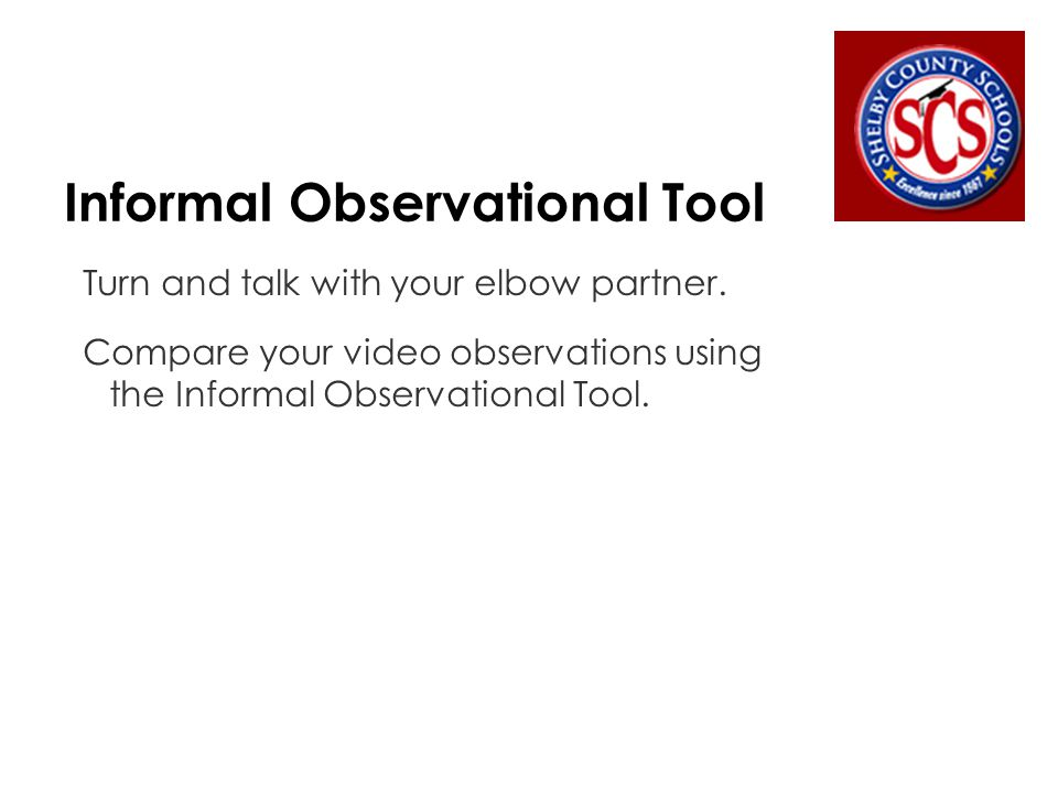 Informal Observational Tool  List some advantages for using a tool such as the IOT: