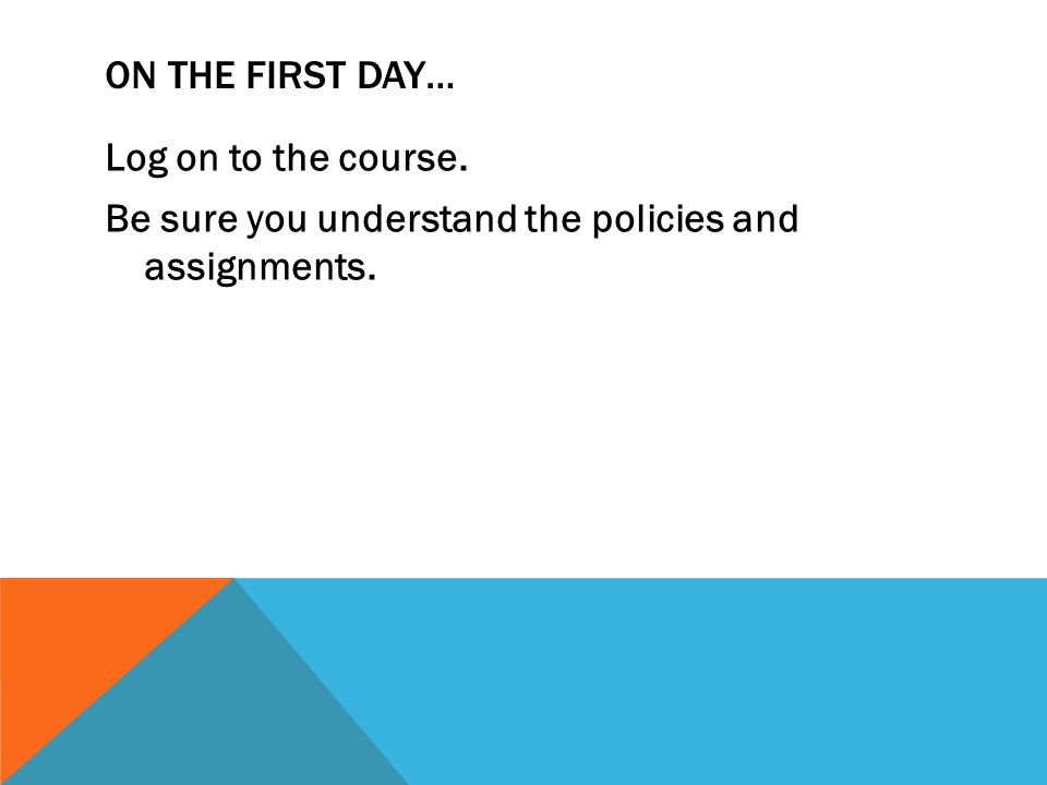 GENERAL GUIDELINES Complete and submit all assignments  Follow directions  Due dates Acceptable Use Policy Ask questions!!!