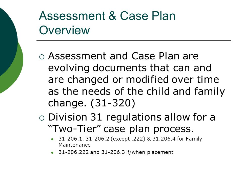 Assessment & Case Plan  W&I code 706.5: Assessment and Case Plans are required within completed time frames for children being placed in out-of-home care.