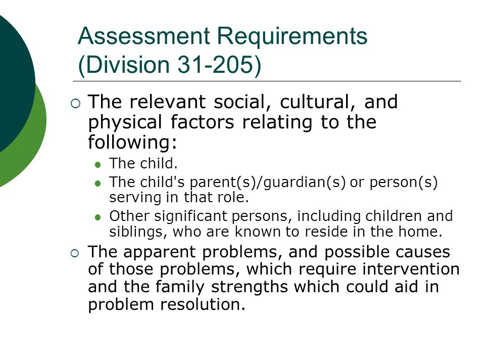 Assessment Requirements  Whether the child may safely remain at home if pre-placement preventive services are provided, and, if so, the specific services to be provided.