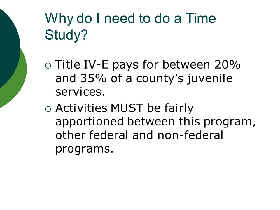 Who must do a Title IV-E Time Study  All Probation Officers involved with juvenile offenders where Title IV-E is claimed MUST time study.