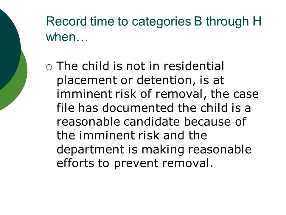 Category B – Eligibility Determination  Eligibility determination means determination of eligibility for federal financial participation in payment of monthly foster care maintenance costs (payments made to foster parents or group homes.