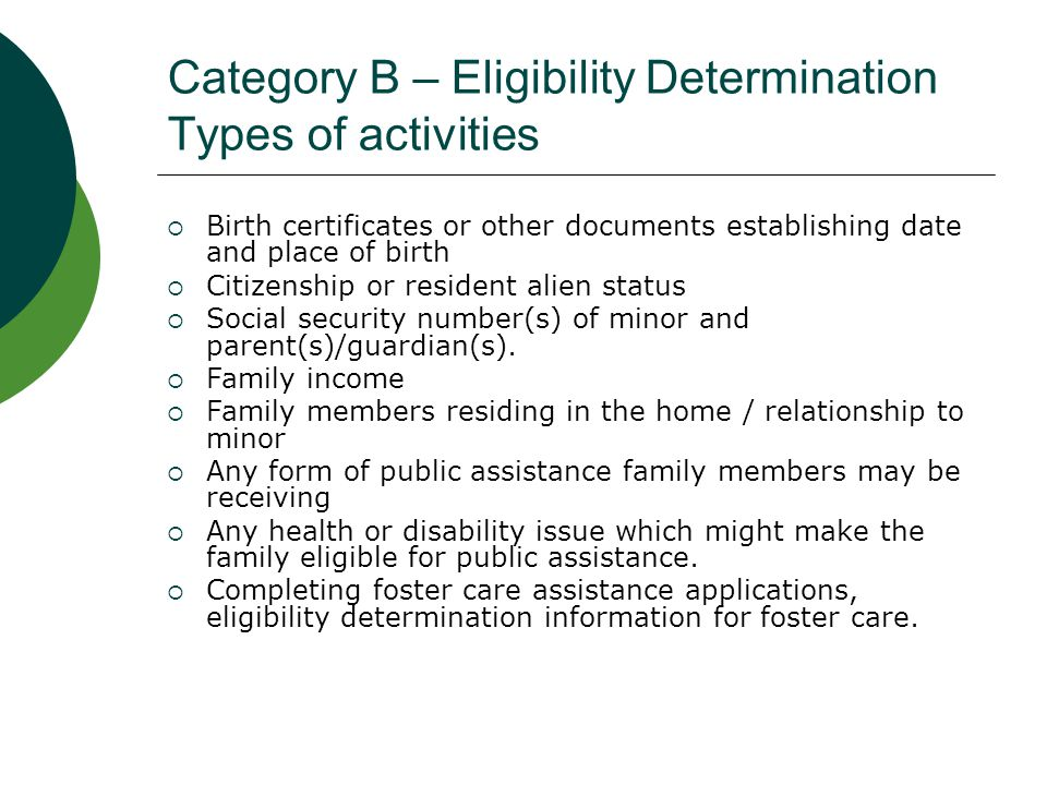 Category C – Foster Care Licensing  Providing public information to encourage potential foster parents to volunteer  Assessment of potential foster parents and their homes  Certification/re-certification of foster family agency homes  Temporary certification of foster homes pending foster home licensing.
