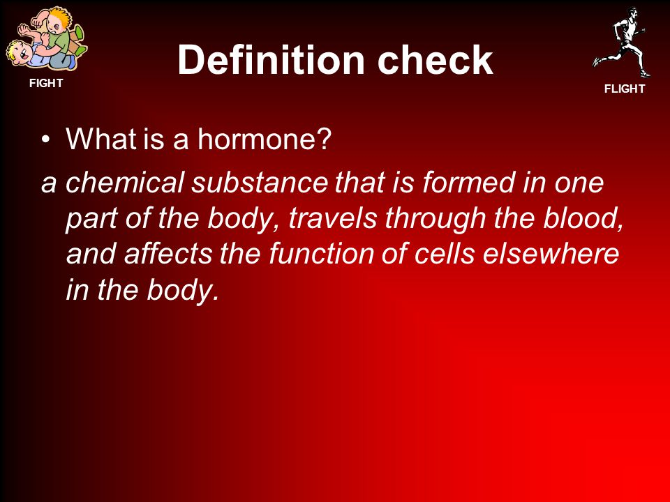 FIGHT FLIGHT Definition check What is a hormone.