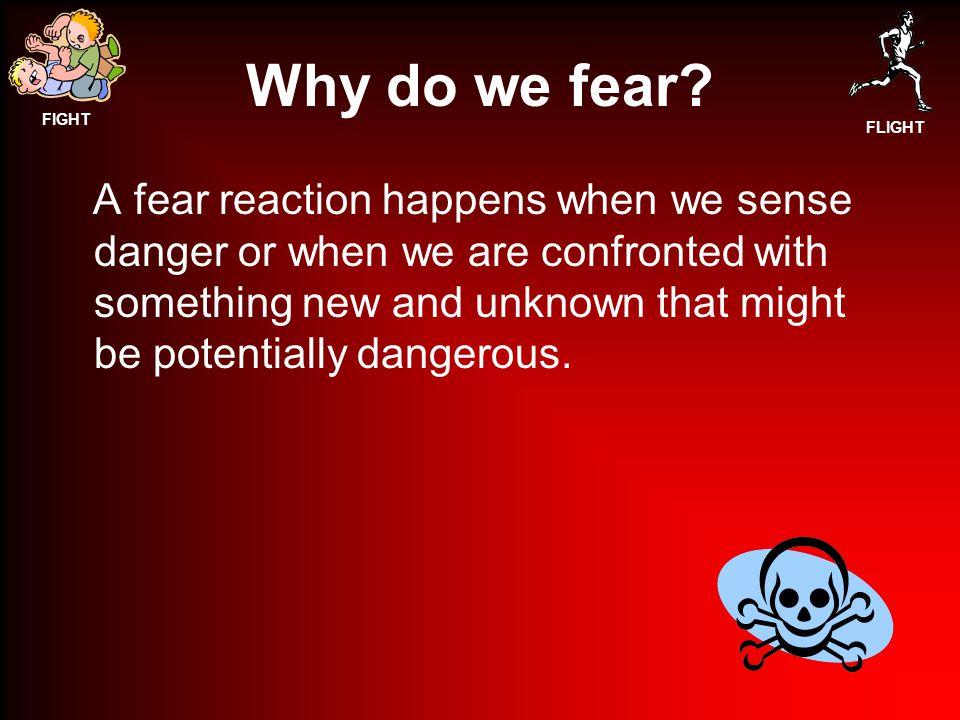 FIGHT FLIGHT Why do we fear.
