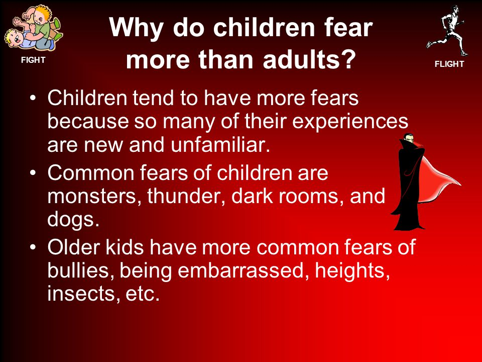 FIGHT FLIGHT Why do children fear more than adults.