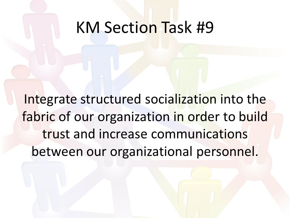 KM Section Task #10 Provide easy to use global online reach- forward and reach-back capabilities to access in near real time knowledge and experience 24/7 to our leaders and Soldiers when needed and where needed.