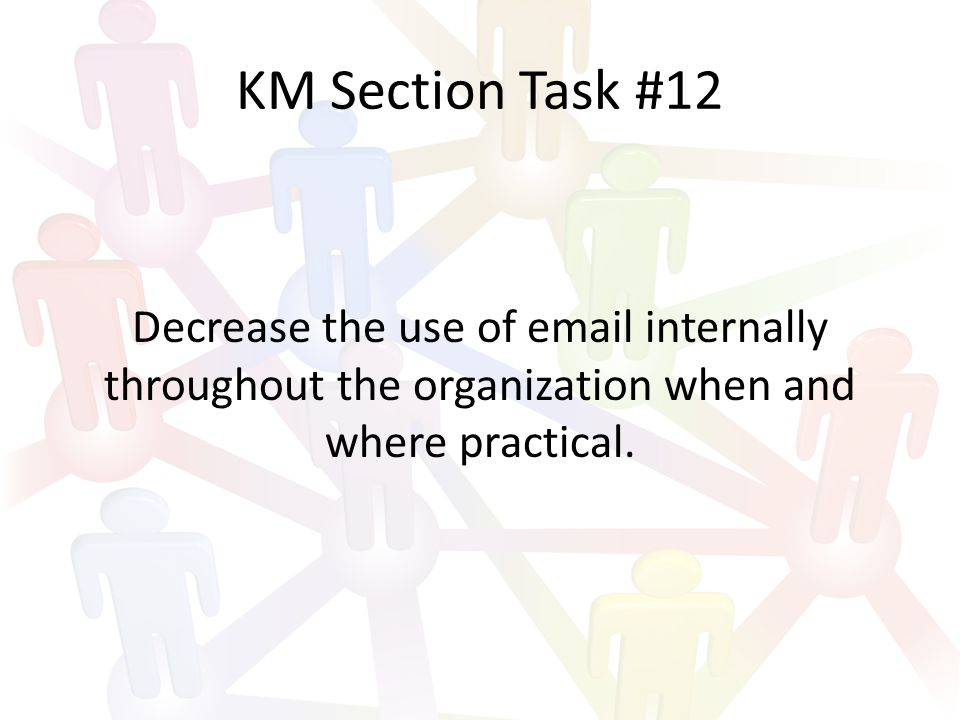 KM Section Task #13 Work with organizational security personnel to minimize security policy impact on knowledge transfer.