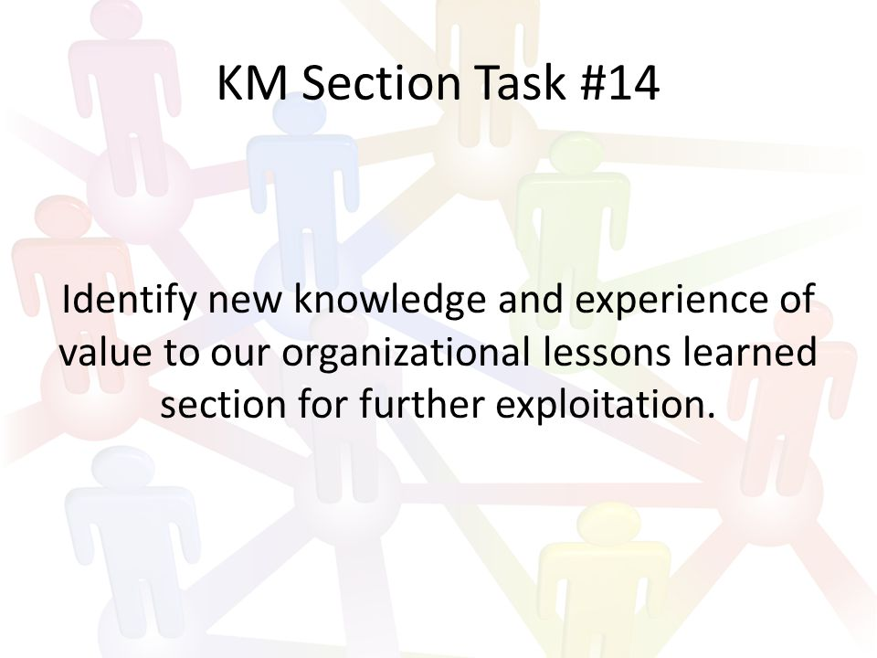 KM Section Task #15 Shorten the learning curve for new organization personnel by providing immediate online access to relevant, knowledgeable and experienced subject matter experts and mentors.