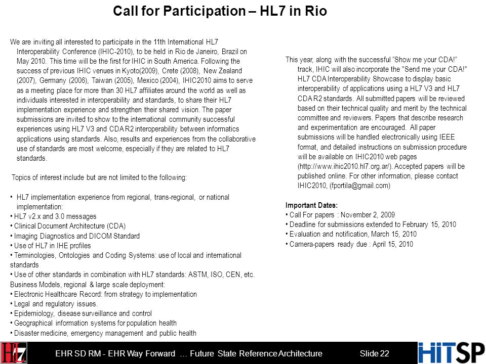 Slide 22 EHR SD RM - EHR Way Forward … Future State Reference Architecture We are inviting all interested to participate in the 11th International HL7 Interoperability Conference (IHIC-2010), to be held in Rio de Janeiro, Brazil on May 2010.