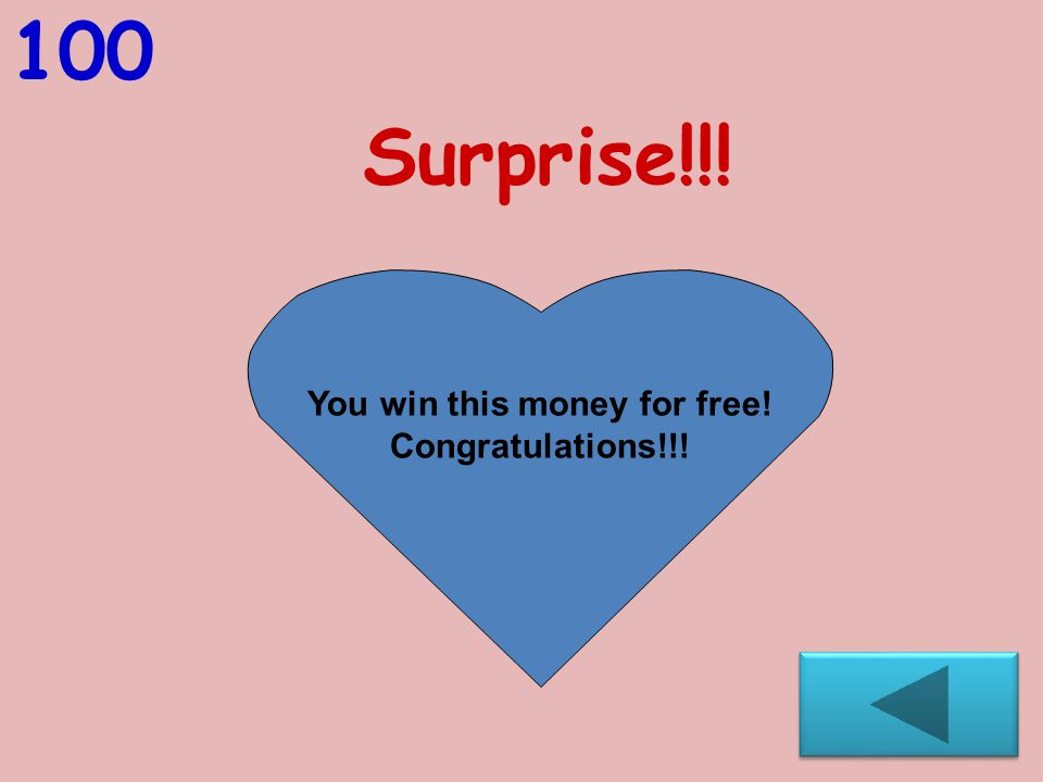 Surprise!!! 100 You win this money for free! Congratulations!!!