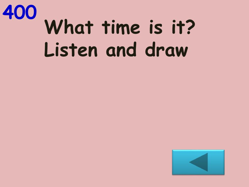 What time is it? Listen and draw 400