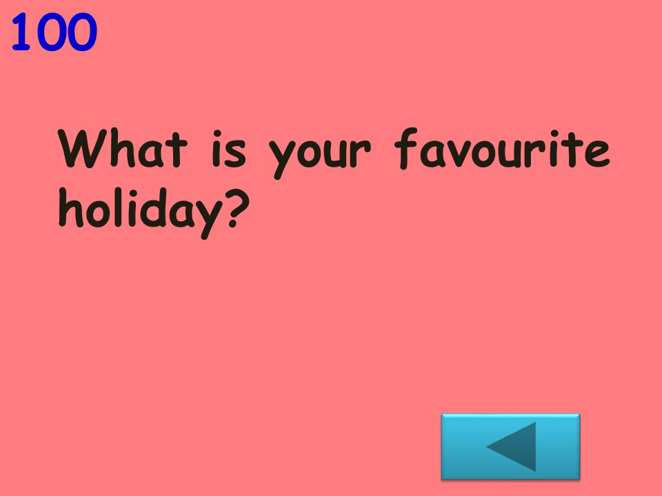 100 What is your favourite holiday?