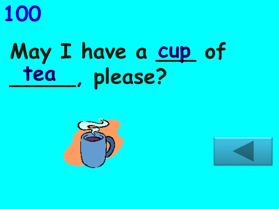 May I have a ___ of _____, please? 100 cup tea