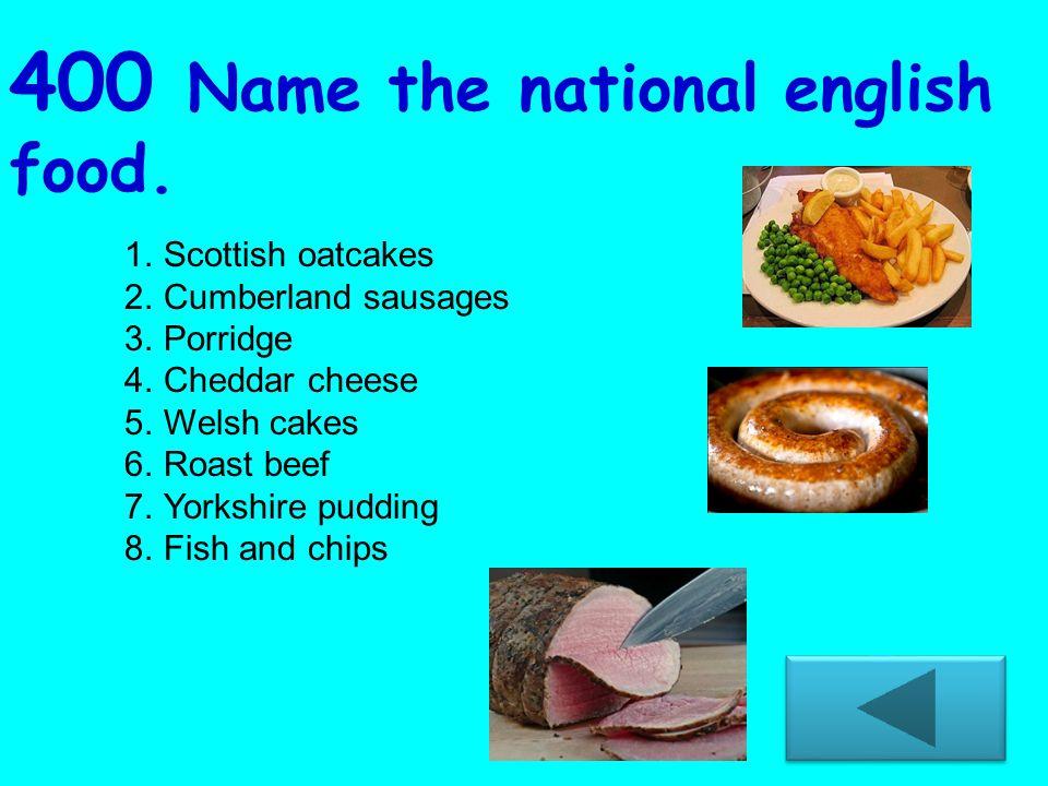 400 Name the national english food.
