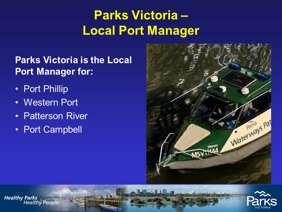Parks Victoria – Local Port Manager Parks Victoria's role includes: Facilitating more than 73.5 million bays and river visits.