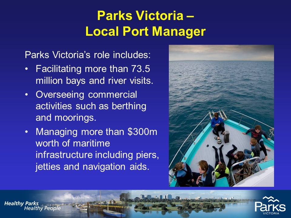 Parks Victoria – Port & Waterways Manager Parks Victoria's role includes: Coordinating hundreds of marine based events per year.