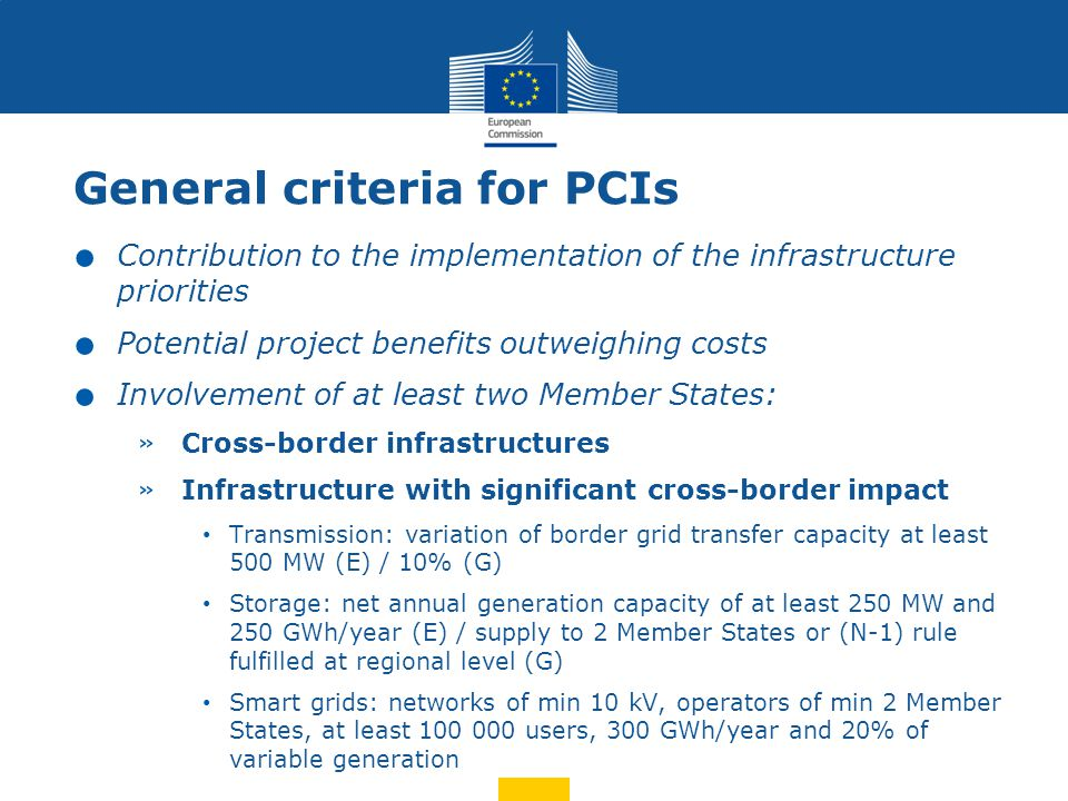 Specific criteria for PCI selection  New CBA (from 2015 onwards) to provide additional indicators on: -CO2 emission reduction -Future costs for new generation and transmission -Operational flexibility -System resilience Specific CriteriaIndicatorsRanking Market integration, competition Sustainability, RES Interoperability and secure system operation impact on capacities, price evoluation, RES transmitted, impact on loss of load expectation Urgency Number of MS benefitting Comple- mentarity Market integration, interoperability and flexibility Security of supply Competition (i.a.