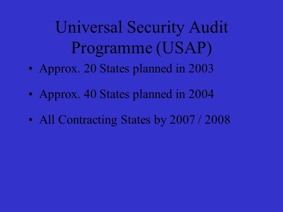 Audit Structure in ICAO July 2002, establishment of an Aviation Security Audit Unit (ASA) as an independent entity Staffing at HQs – ASA Staffing at Regional Offices - ASROs