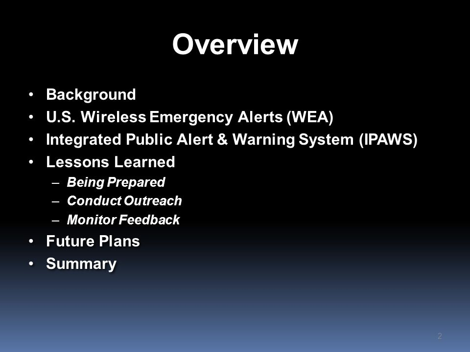 Background US NWS started to send brief warning messages to cell phones in affected areas in June 2012 using FEMA operated network Alert data is contained in CAP message US created custom parameters as needed CAP messages now being disseminated via other systems US NWS started to send brief warning messages to cell phones in affected areas in June 2012 using FEMA operated network Alert data is contained in CAP message US created custom parameters as needed CAP messages now being disseminated via other systems 3