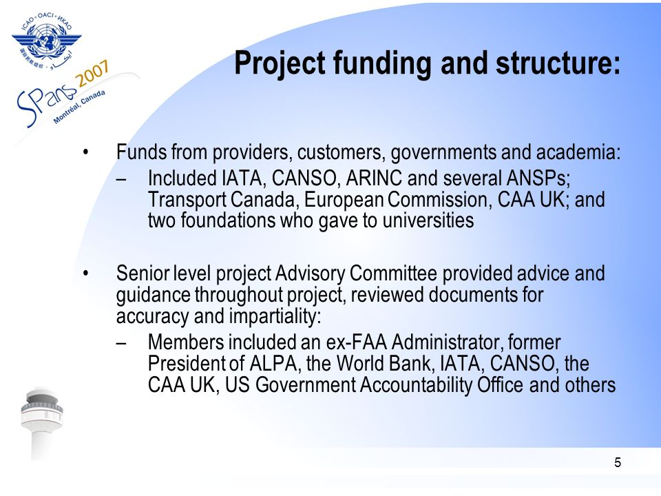 6 Project Team included three universities: Directed by MBS Ottawa Inc in Canada Project Director former government official who managed ATC commercialization in Canada Senior Air Traffic Controller as expert advisor School of Public Policy at George Mason University, Virginia Maxwell School of Syracuse University, New York McGill Institute of Air & Space Law, Montreal