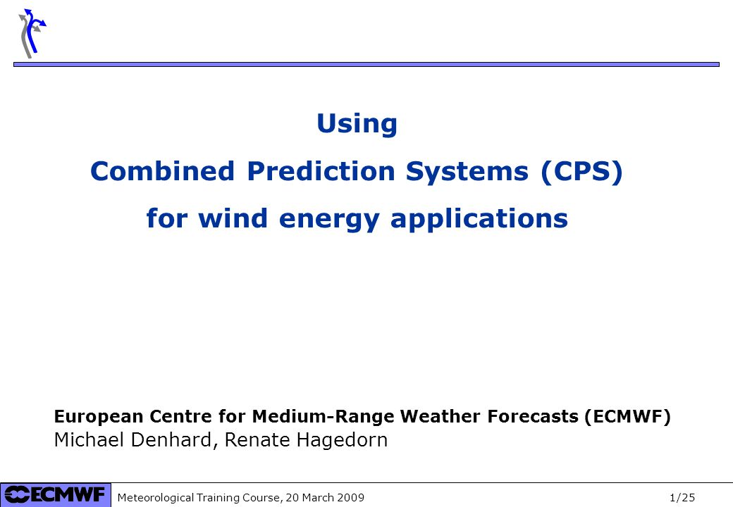 Meteorological Training Course, 20 March 2009 2/25 Safe Wind Multi-scale data assimilation, advanced wind modelling and forecasting with emphasis to extreme weather situations for a safe large-scale wind power integration. EU-FP7 project