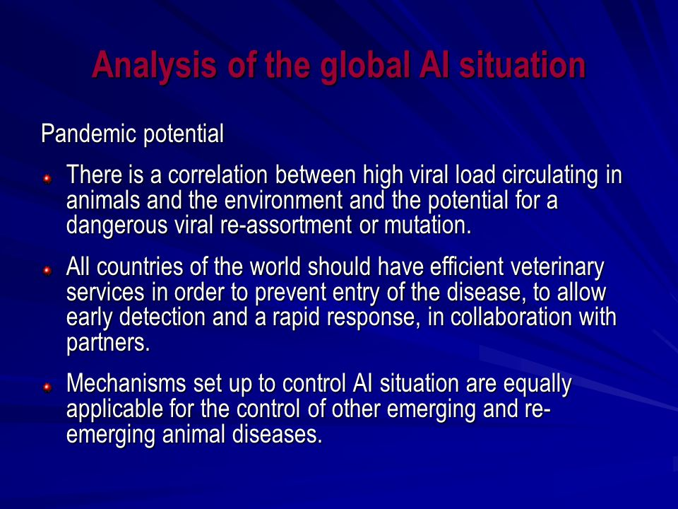 HPAI Disease Profile Repeated outbreaks since late 2003 and Viruses holding a foothold and circulating, in the Region Threatening risks to human and animal health Socio-economic impacts and Spread to new countries and re-emerging (including roles of migratory birds) Impediment to trade Bio-security (animal production systems; backyard, wet- markets, multi-species raising, etc.) Gaps between legislation and its enforcement (Needs for Capacity Building and Improvement of relevant infrastructures and resources of National Veterinary Services) Communication with producers and other stakeholders Strategic vaccination (as a supplementary tool in at-high risk countries)