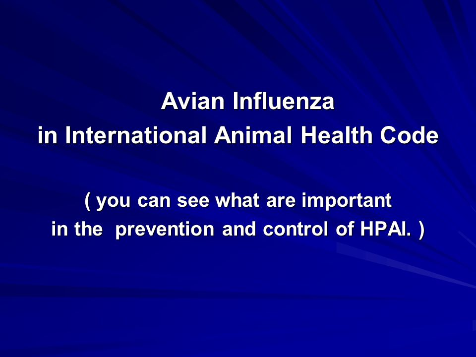 Avian Influenza In International Animal Health Code(1) Definition of the disease : an infection of poultry caused by any influenza A virus of –the H5 or H7 subtypes –any AI virus with an intravenous pathogenicity index (IVPI) greater than 1.2 or at least 75% mortality in 4-to 8-week-old chickens infected intravenously