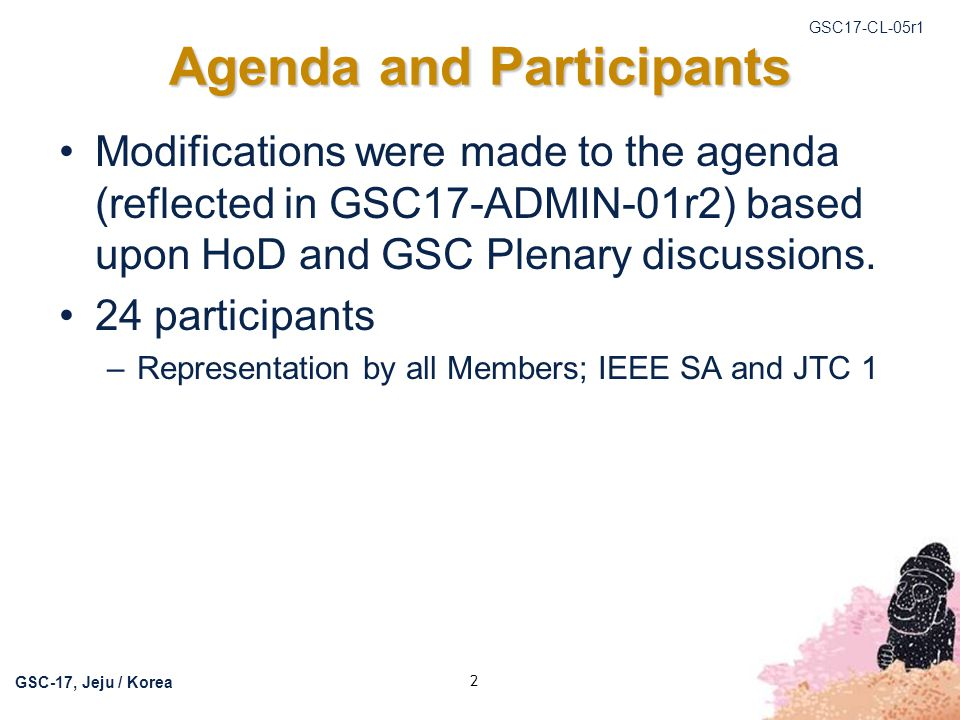 GSC17-CL-05r1 GSC-17, Jeju / Korea 3 Objectives GSC Reform –Initiate discussions to provide guidance to the GSC HoDs to allow them to come to consensus on how to move forward with a GSC restructure.