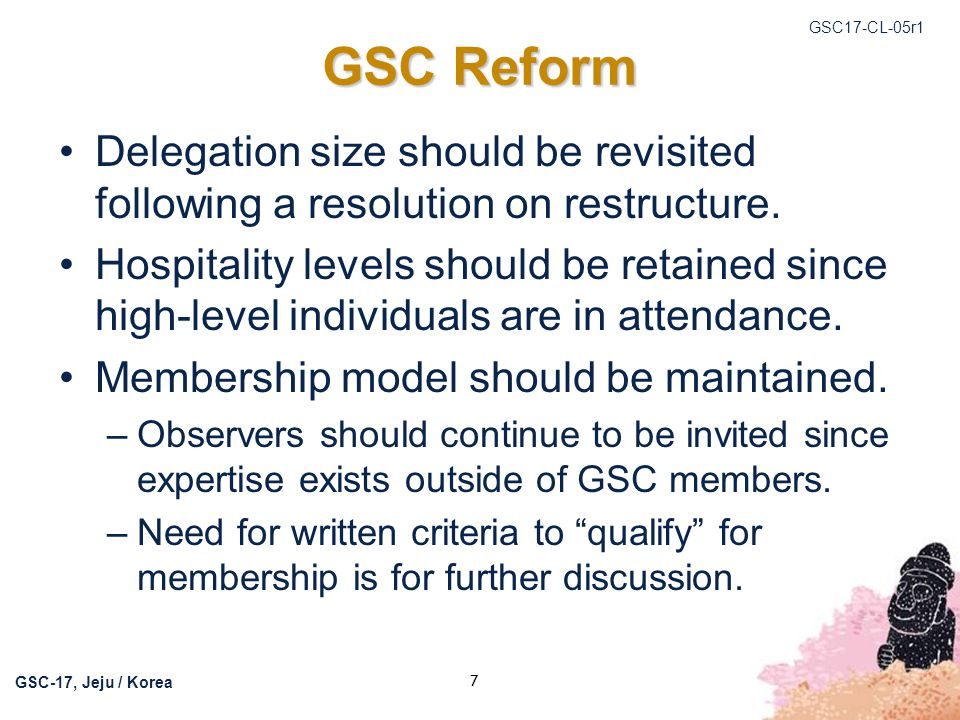 GSC17-CL-05r1 GSC-17, Jeju / Korea 8 Ad Hoc on Restructuring ADMIN WG proposes the creation of a GSC HoD Ad Hoc on Restructuring, comprised of the HoDs and HoD appointed representatives.