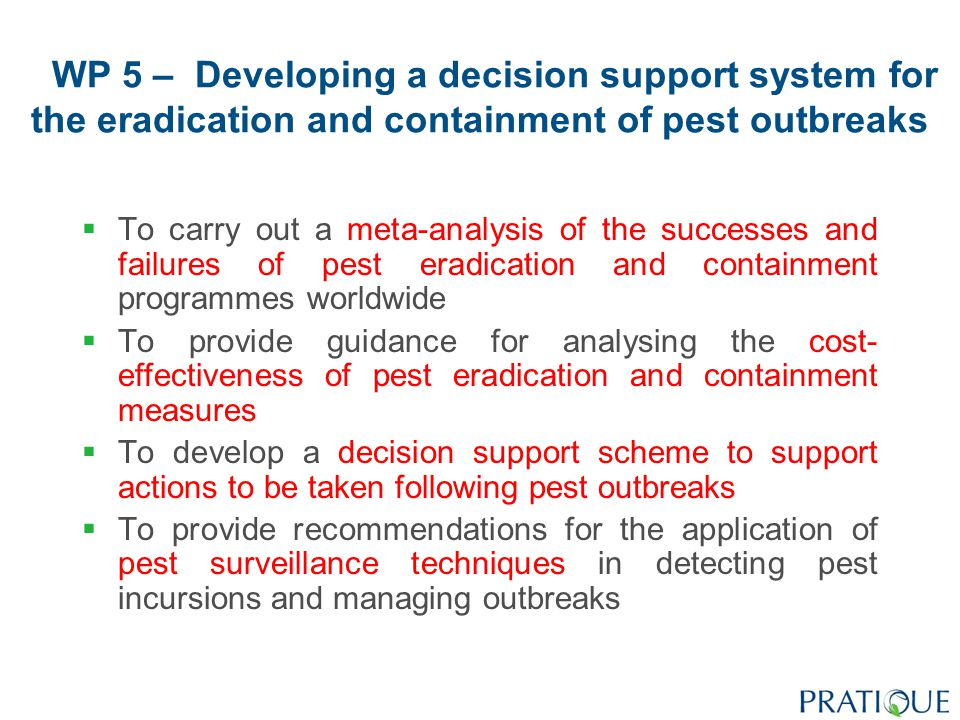WP 6 – Project validation and dissemination with the development of a web-based PRA scheme  To validate the outputs from work packages 1 to 5 using independent experts and a wide range of pests and pathways  To create a web-enabled EPPO PRA scheme incorporating outputs from work packages 1 to 5  To consolidate and disseminate project outputs by providing a manual and examples of best practice with the web-enabled PRA scheme
