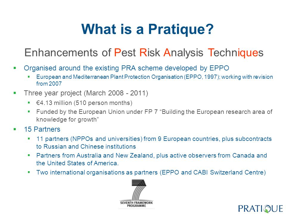 Development of more efficient risk analysis techniques for pests and pathogens of phytosanitary concern This project will:  develop the science and provision of pest risk analysis  explore the potential for new techniques  refine existing tools and management approaches that can be applied to enhance existing PRA schemes.