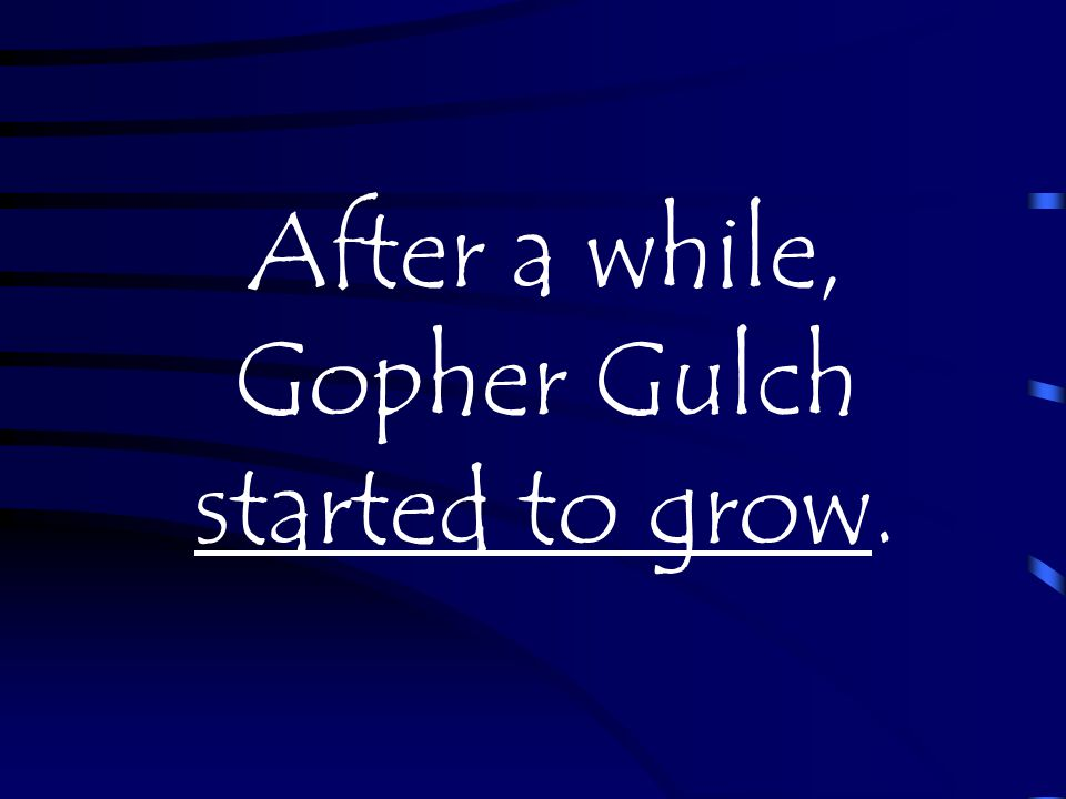 We even put up a sign that said Gopher Gulch.