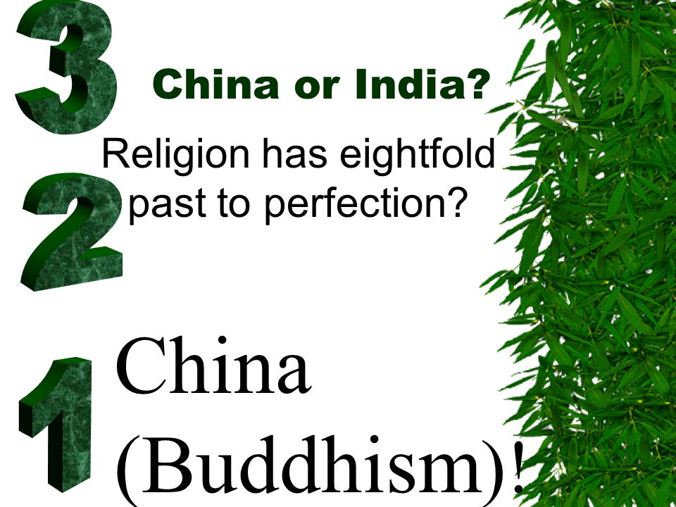 China or India? Religion has eightfold past to perfection? China (Buddhism )!