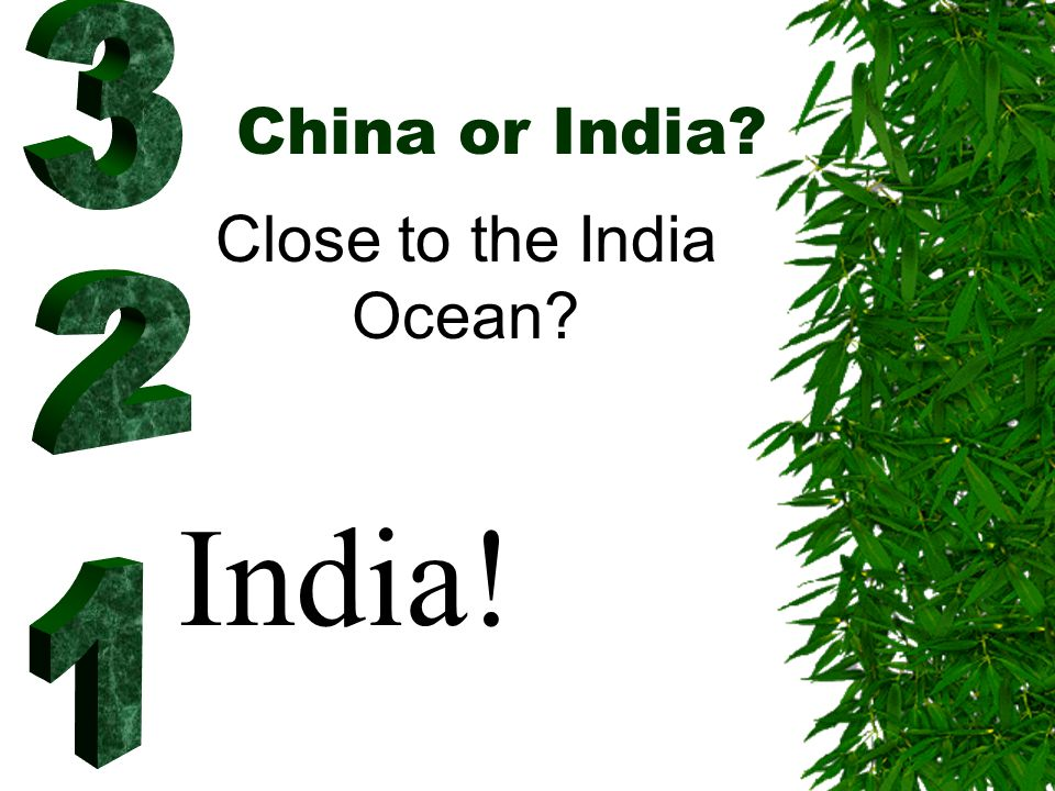 China or India? Close to the India Ocean? India!