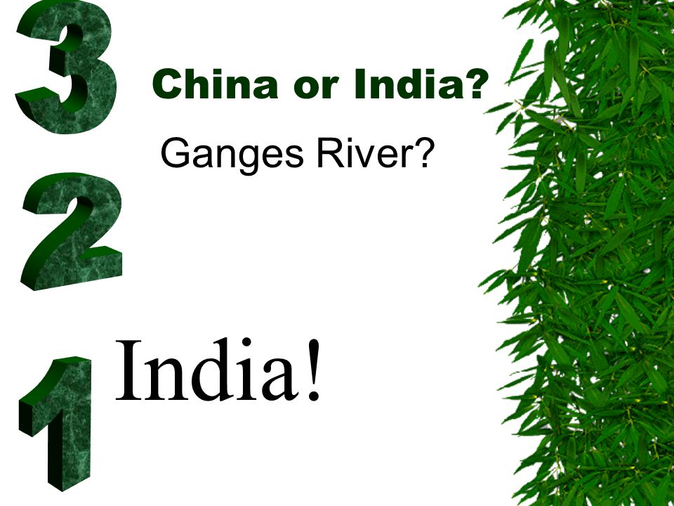 China or India? Ganges River? India!
