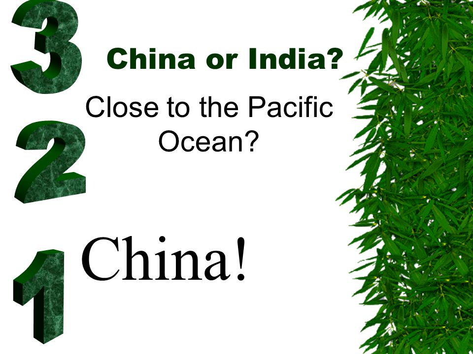 China or India? Close to the Pacific Ocean? China!
