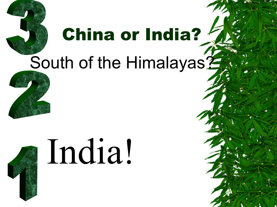 China or India? South of the Himalayas? India!