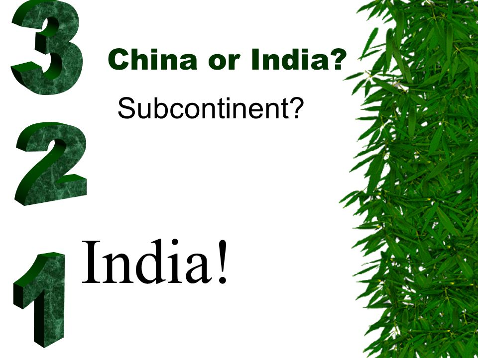 China or India? Subcontinent? India!
