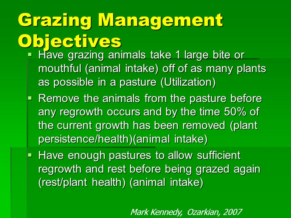 Plant Growth and Management: During grazing periods: control stubble height not too lowkeep growing points not too lowgood photosynthesis for regrowth not too lowkeep roots growing not too low – maintain bite size for intake Between grazing periods: schedule rest periods allow photosynthesis allow leaves to regrow to proper heights not too long or forage quality declines