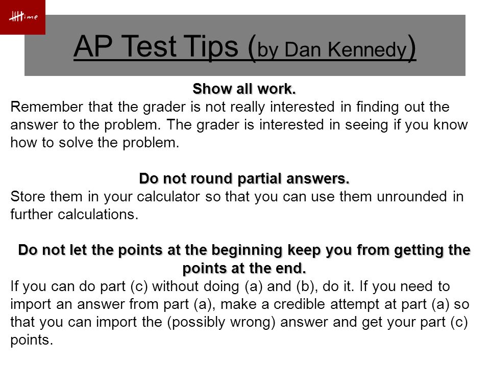 AP Test Tips ( by Dan Kennedy ) If you use your calculator to solve an equation, write the equation first.